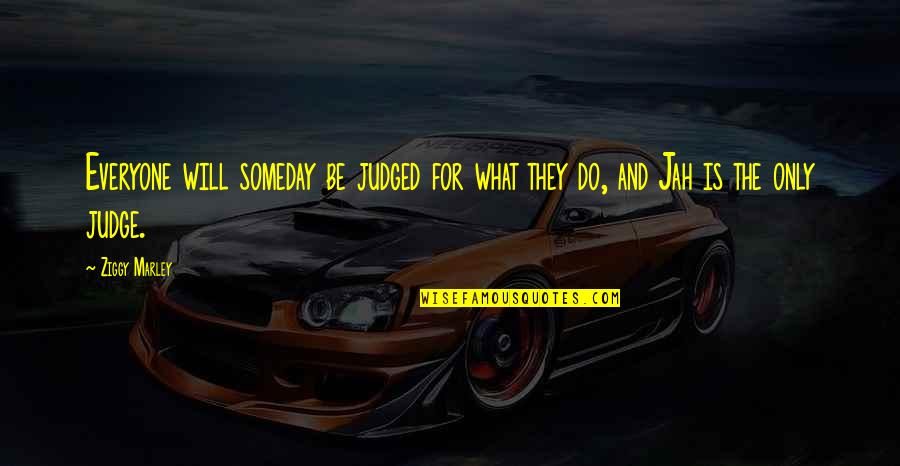 Ziggy Marley Quotes By Ziggy Marley: Everyone will someday be judged for what they