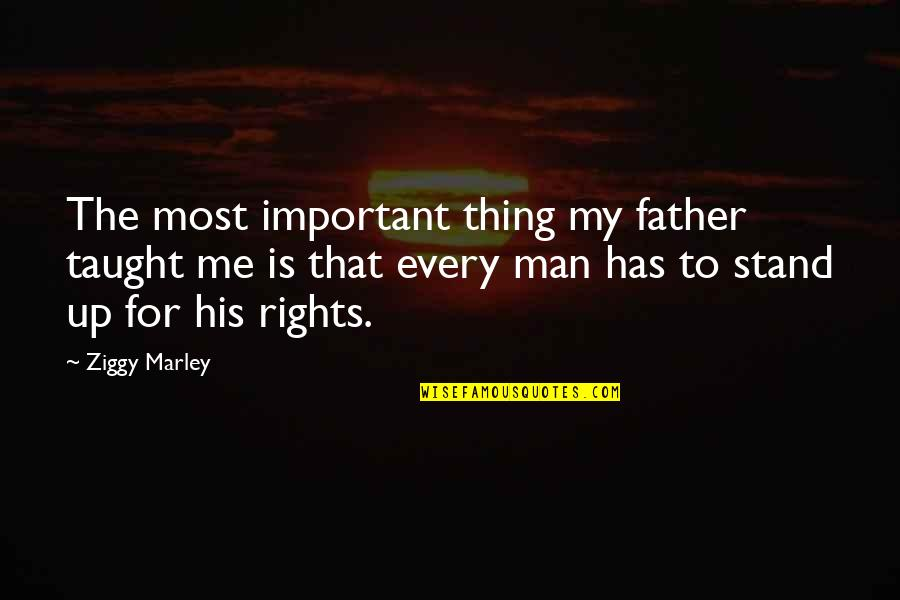 Ziggy Marley Quotes By Ziggy Marley: The most important thing my father taught me