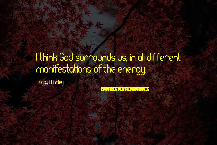 Ziggy Marley Quotes By Ziggy Marley: I think God surrounds us, in all different
