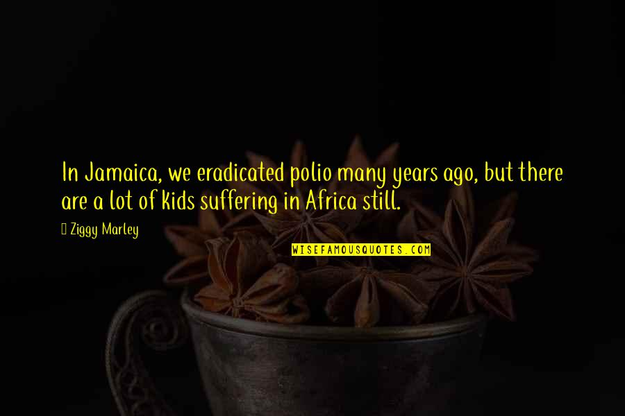 Ziggy Marley Quotes By Ziggy Marley: In Jamaica, we eradicated polio many years ago,
