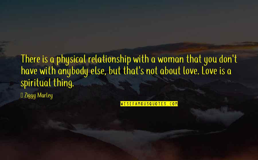 Ziggy Marley Quotes By Ziggy Marley: There is a physical relationship with a woman