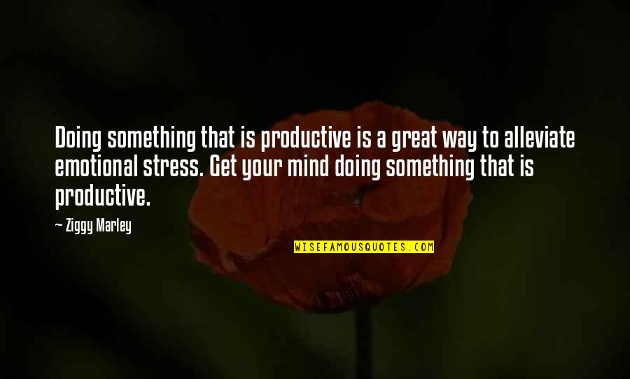Ziggy Marley Quotes By Ziggy Marley: Doing something that is productive is a great