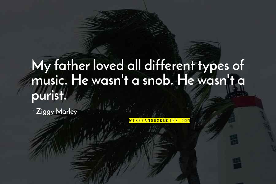 Ziggy Marley Quotes By Ziggy Marley: My father loved all different types of music.