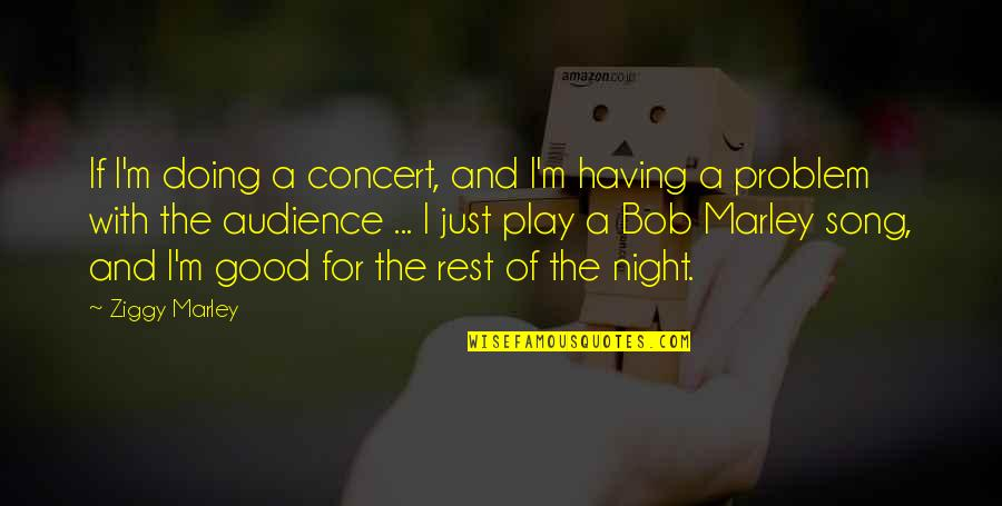 Ziggy Marley Quotes By Ziggy Marley: If I'm doing a concert, and I'm having