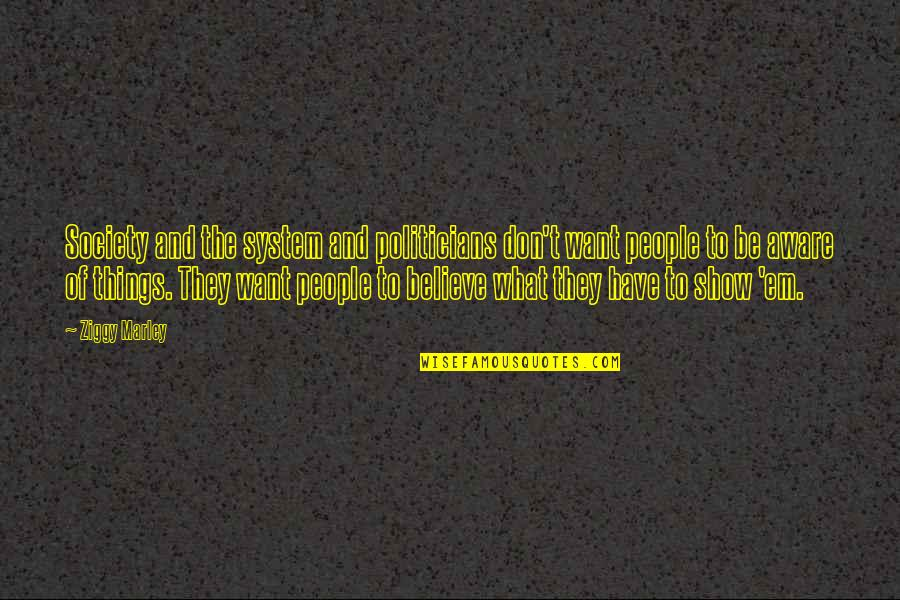 Ziggy Marley Quotes By Ziggy Marley: Society and the system and politicians don't want