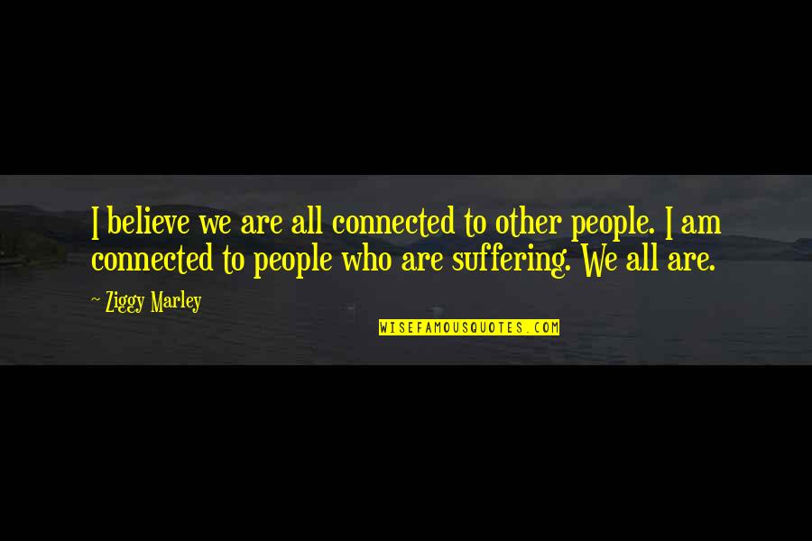 Ziggy Marley Quotes By Ziggy Marley: I believe we are all connected to other