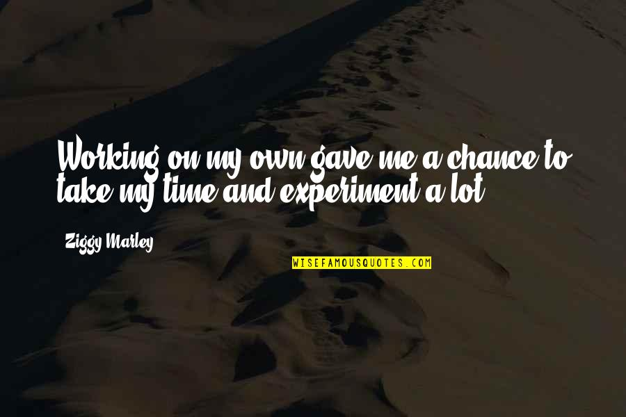 Ziggy Marley Quotes By Ziggy Marley: Working on my own gave me a chance
