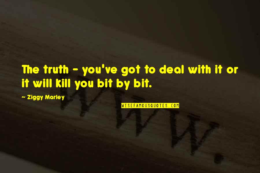 Ziggy Marley Quotes By Ziggy Marley: The truth - you've got to deal with
