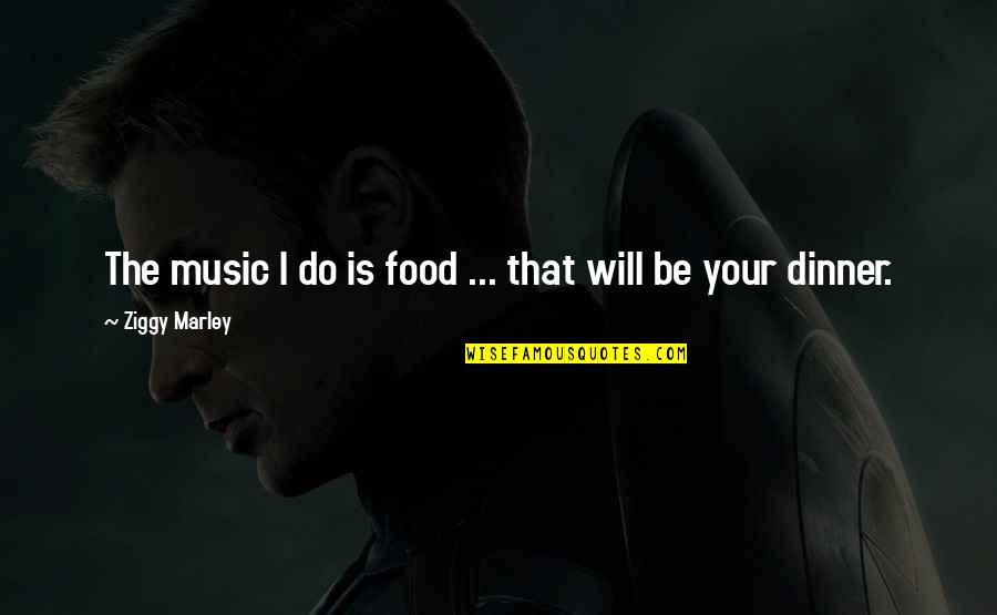 Ziggy Marley Quotes By Ziggy Marley: The music I do is food ... that