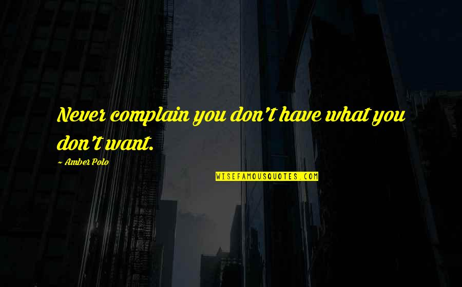 Zika Virus Quotes By Amber Polo: Never complain you don't have what you don't
