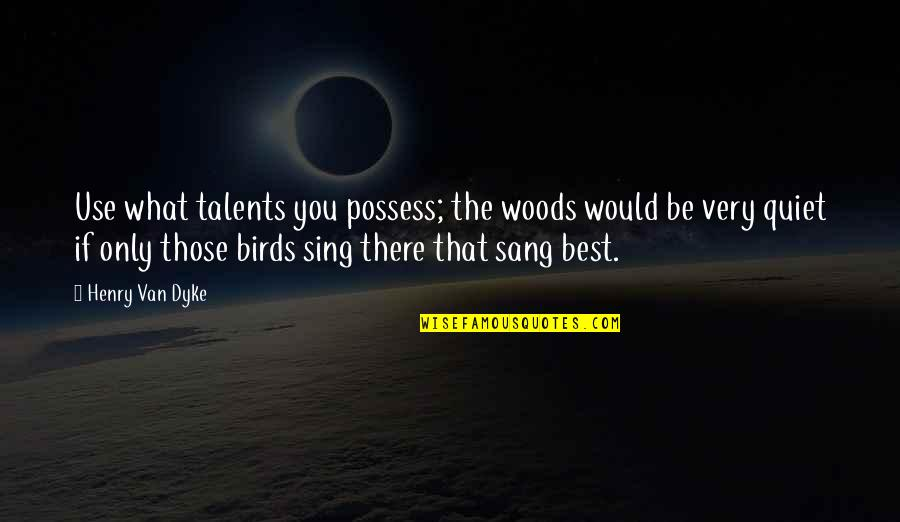 Zika Virus Quotes By Henry Van Dyke: Use what talents you possess; the woods would