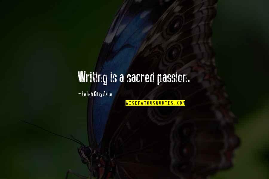 Zika Virus Quotes By Lailah Gifty Akita: Writing is a sacred passion.