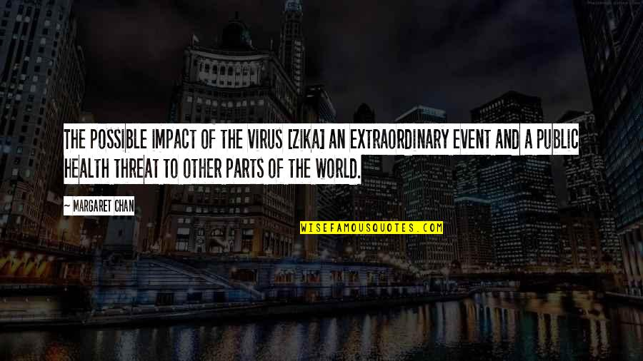 Zika Virus Quotes By Margaret Chan: The possible impact of the virus [Zika] an