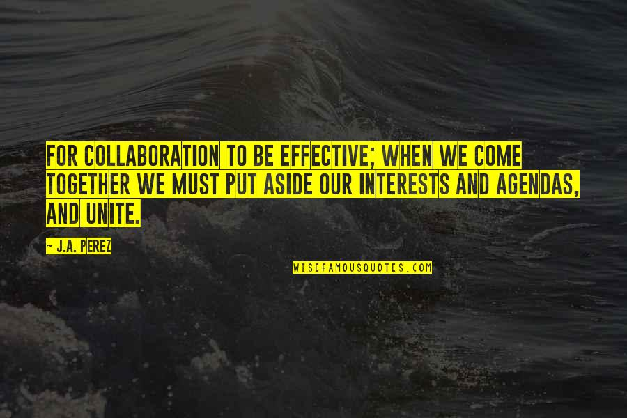 Zillicks Quotes By J.A. Perez: For collaboration to be effective; when we come