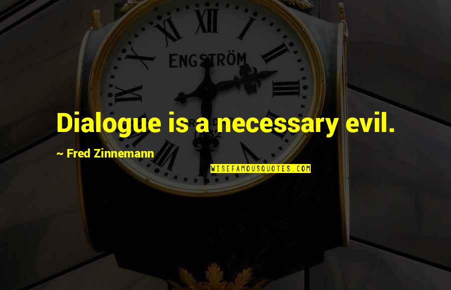 Zinnemann Quotes By Fred Zinnemann: Dialogue is a necessary evil.