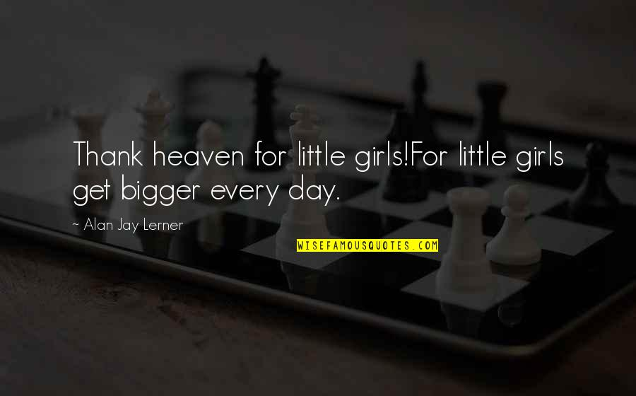 Zipf Quotes By Alan Jay Lerner: Thank heaven for little girls!For little girls get
