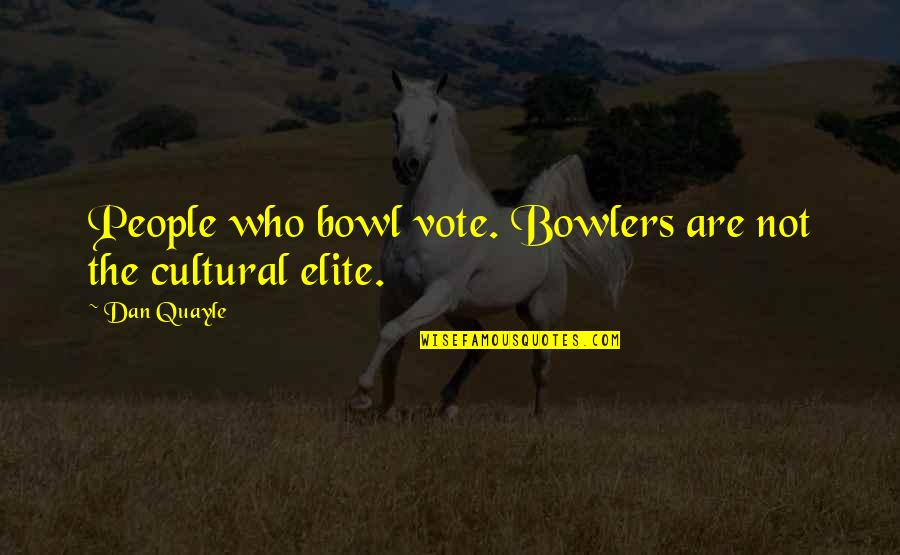Zipf Quotes By Dan Quayle: People who bowl vote. Bowlers are not the