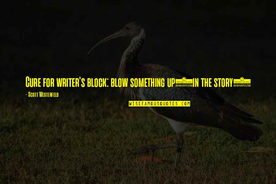 Zisabel Quotes By Scott Westerfeld: Cure for writer's block: blow something up(in the