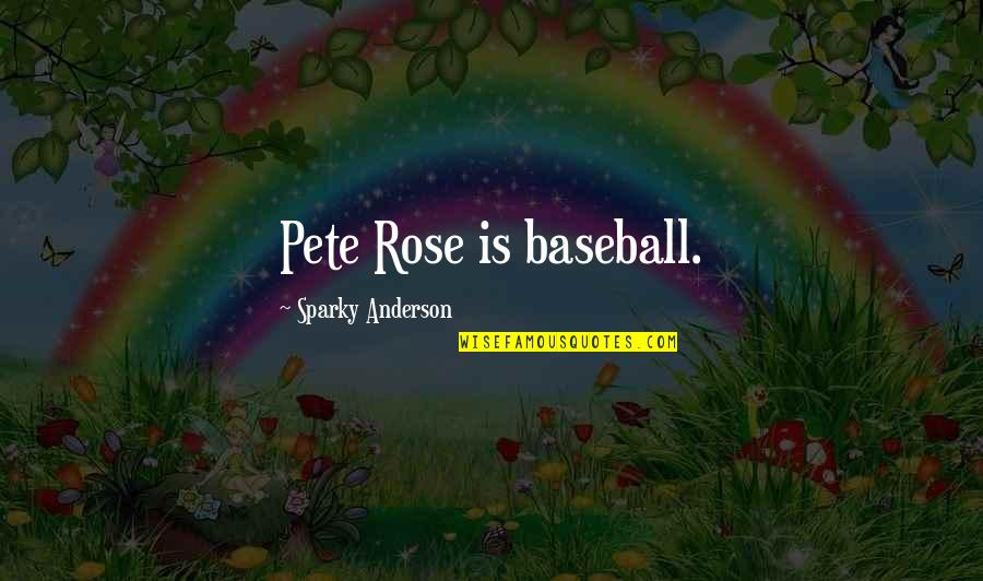 Zisabel Quotes By Sparky Anderson: Pete Rose is baseball.