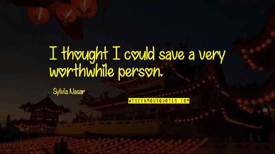 Zisabel Quotes By Sylvia Nasar: I thought I could save a very worthwhile