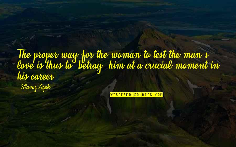 Zizek Love Quotes By Slavoj Zizek: The proper way for the woman to test