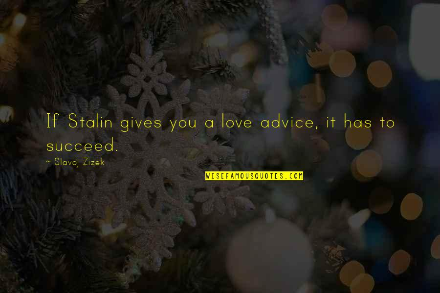 Zizek Love Quotes By Slavoj Zizek: If Stalin gives you a love advice, it