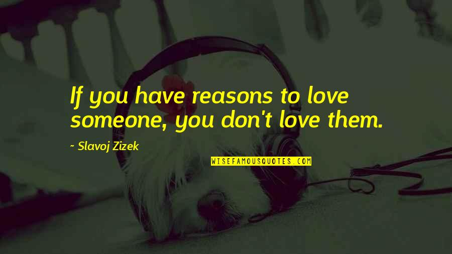 Zizek Love Quotes By Slavoj Zizek: If you have reasons to love someone, you