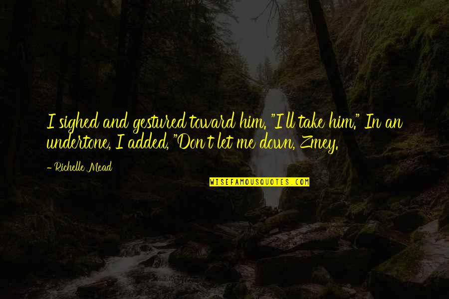 """Zmey's Quotes By Richelle Mead: I sighed and gestured toward him. """"I'll take"""