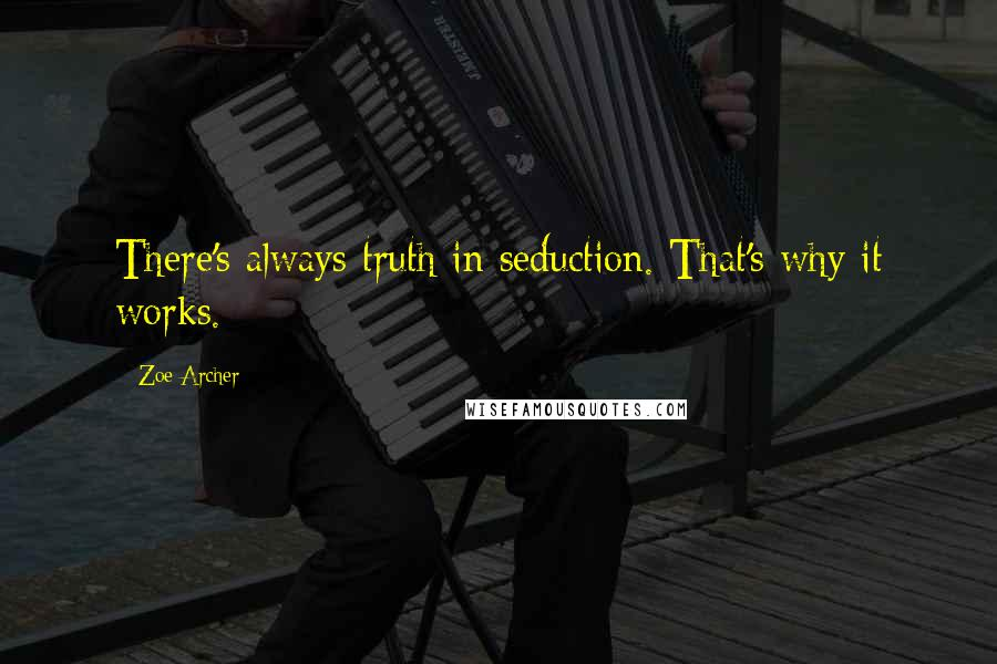 Zoe Archer quotes: There's always truth in seduction. That's why it works.