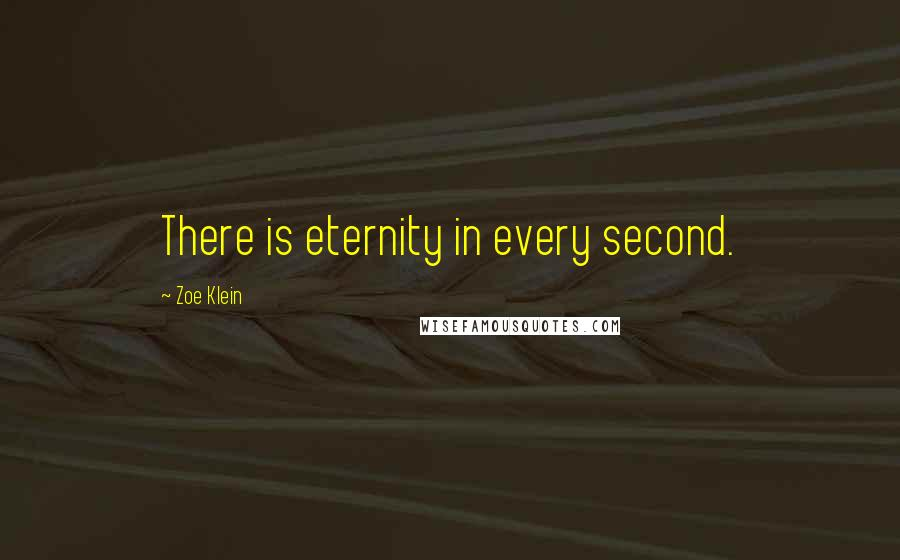 Zoe Klein quotes: There is eternity in every second.