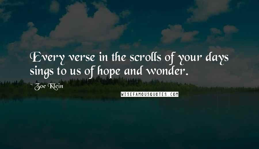 Zoe Klein quotes: Every verse in the scrolls of your days sings to us of hope and wonder.