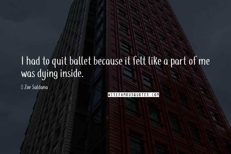 Zoe Saldana quotes: I had to quit ballet because it felt like a part of me was dying inside.