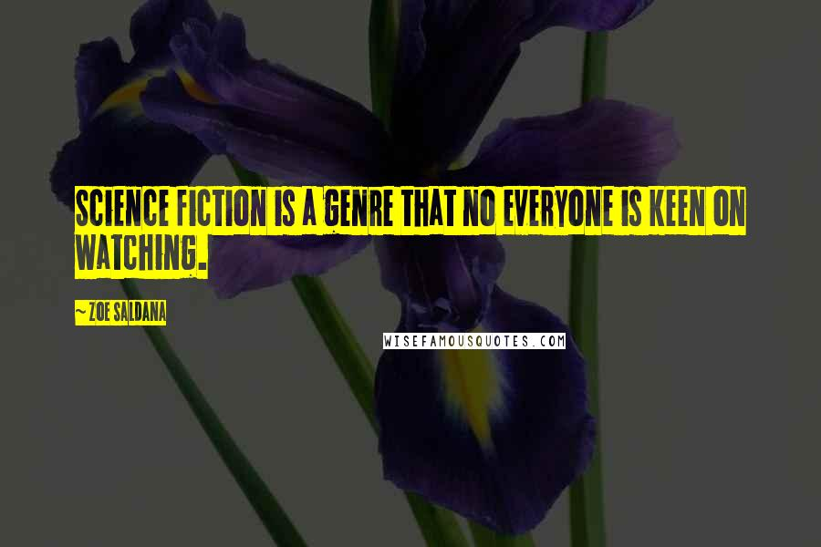 Zoe Saldana quotes: Science fiction is a genre that no everyone is keen on watching.