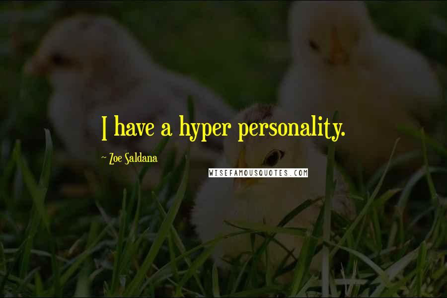 Zoe Saldana quotes: I have a hyper personality.