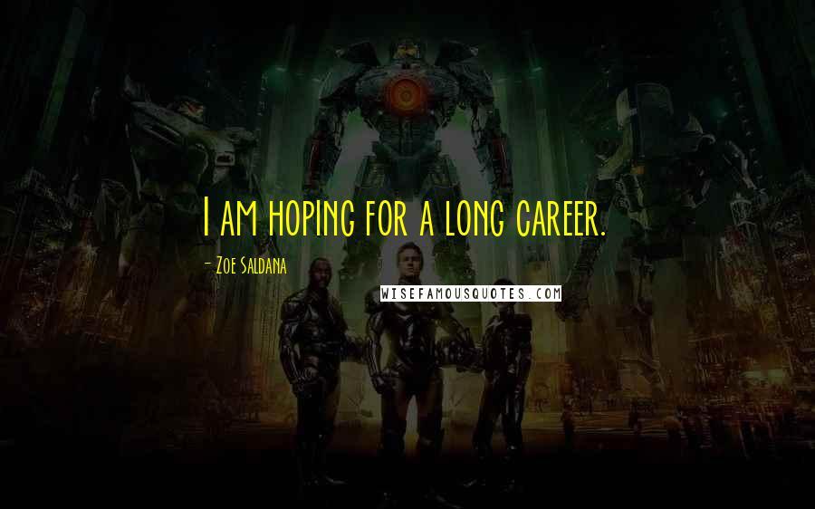 Zoe Saldana quotes: I am hoping for a long career.