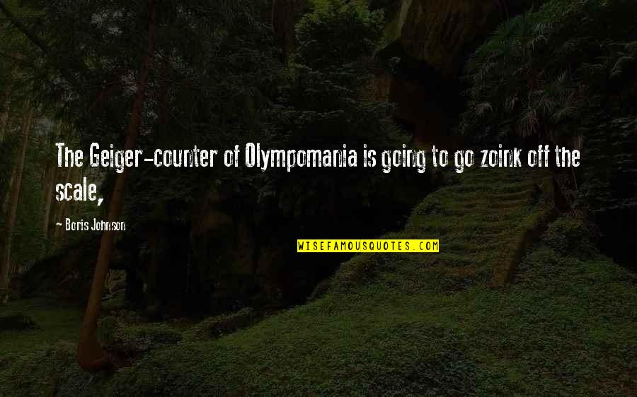 Zoink Quotes By Boris Johnson: The Geiger-counter of Olympomania is going to go