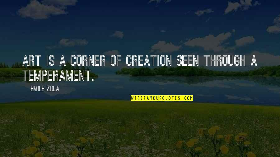 Zola Emile Quotes By Emile Zola: Art is a corner of creation seen through