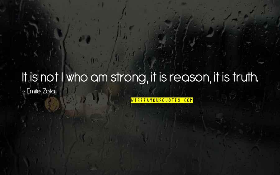 Zola Emile Quotes By Emile Zola: It is not I who am strong, it