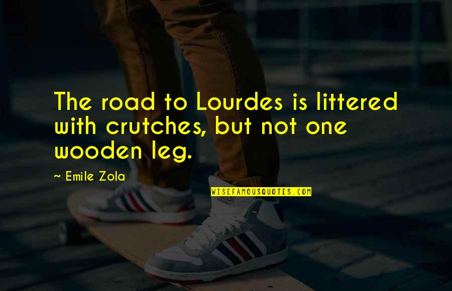 Zola Emile Quotes By Emile Zola: The road to Lourdes is littered with crutches,