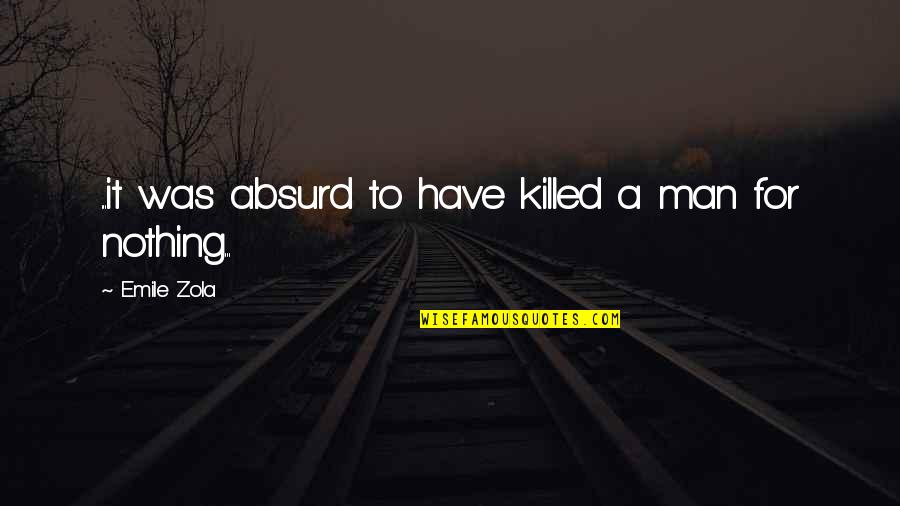 Zola Emile Quotes By Emile Zola: ...it was absurd to have killed a man