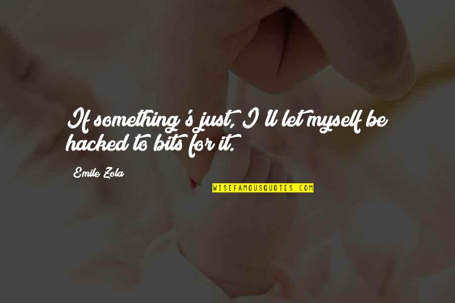 Zola Emile Quotes By Emile Zola: If something's just, I'll let myself be hacked