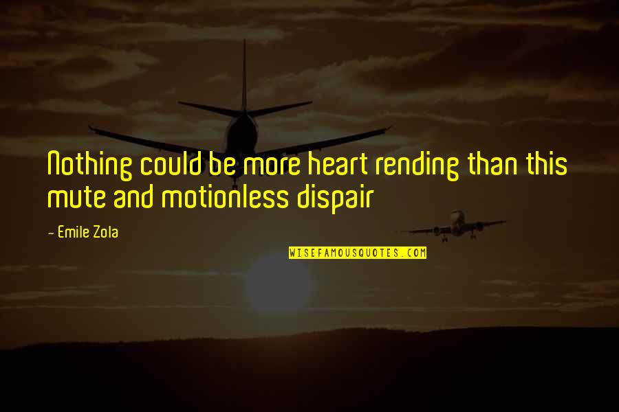 Zola Emile Quotes By Emile Zola: Nothing could be more heart rending than this