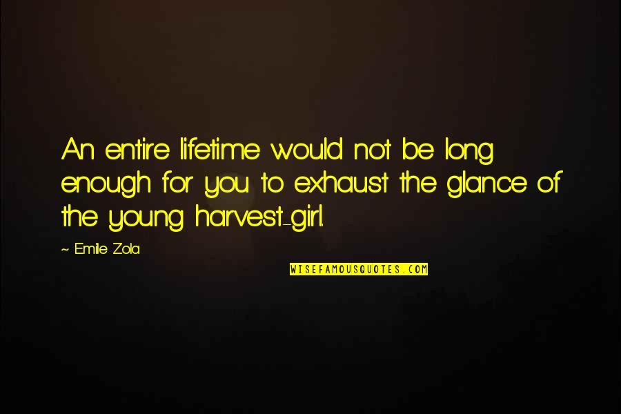 Zola Emile Quotes By Emile Zola: An entire lifetime would not be long enough