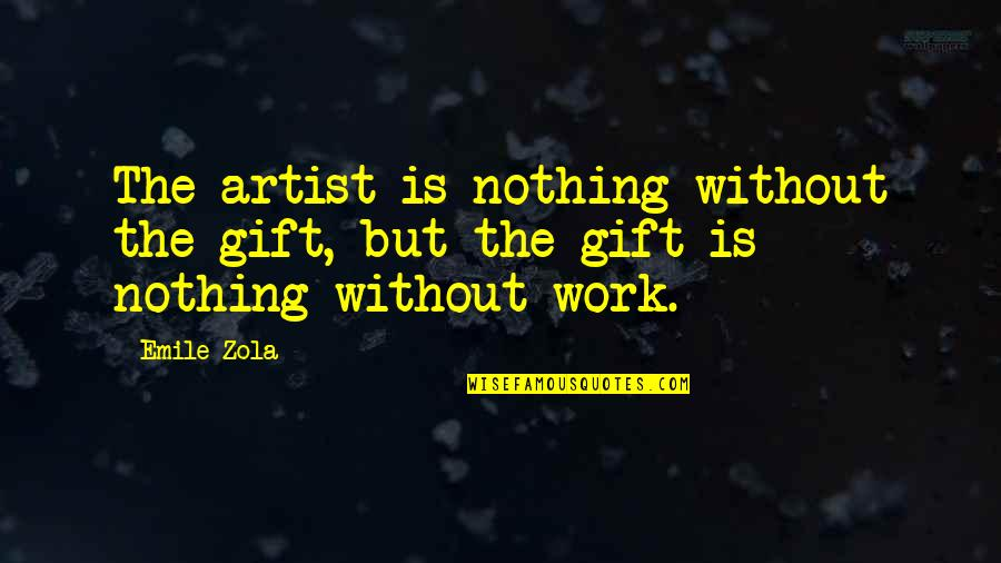 Zola Emile Quotes By Emile Zola: The artist is nothing without the gift, but
