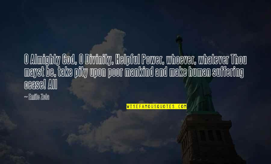 Zola Emile Quotes By Emile Zola: O Almighty God, O Divinity, Helpful Power, whoever,