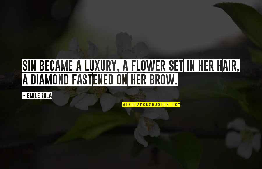 Zola Emile Quotes By Emile Zola: Sin became a luxury, a flower set in