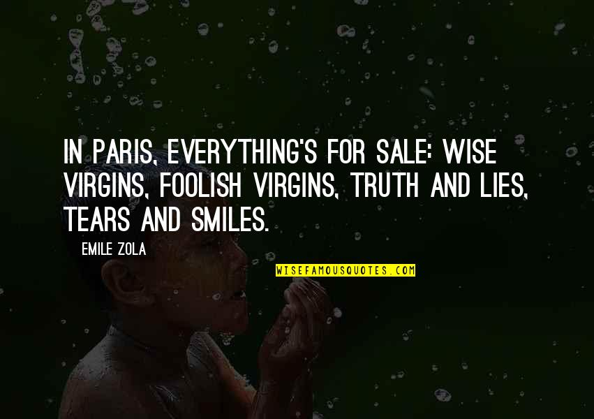 Zola Emile Quotes By Emile Zola: In Paris, everything's for sale: wise virgins, foolish