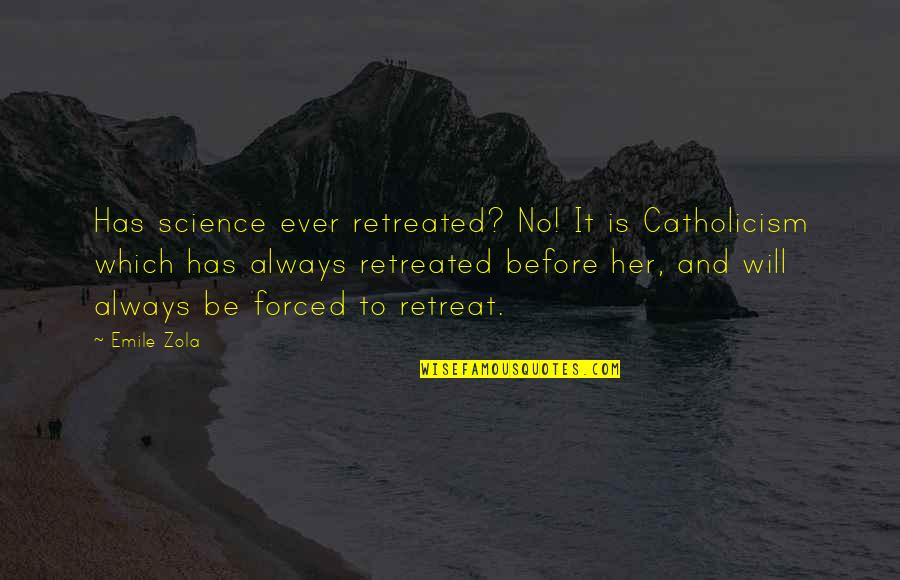 Zola Emile Quotes By Emile Zola: Has science ever retreated? No! It is Catholicism