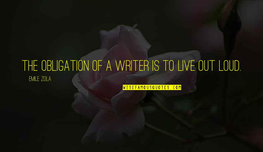 Zola Emile Quotes By Emile Zola: The obligation of a writer is to live