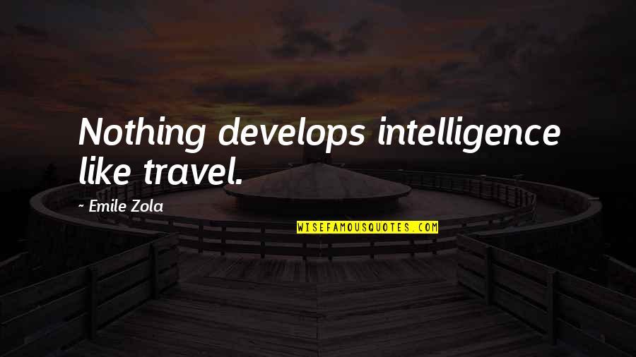 Zola Emile Quotes By Emile Zola: Nothing develops intelligence like travel.